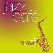 Jazz Café, Vol. 2 (Chillin Sax Classics in Lounge) by Various Artists