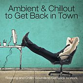 Ambient & Chillout to Get Back in Town (Relaxing and Chillin' Sounds to Get Back to Work) de Various Artists