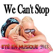 We Can't Stop (Eté En Musique 2013) von Various Artists