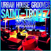 Urban House Grooves - Saint-Tropez Session von Various Artists