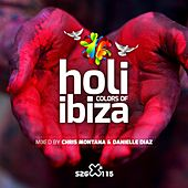 Holi - Colors of Ibiza (Mixed and Compiled By Chris Montana and Danielle Diaz) by Various Artists