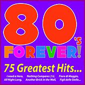 80's Forever! 75 Greatest Hits... (I Need a Hero, Nothing Compares 2 U, Fiore Di Maggio, All Night Long, Another Brick in the Wall, Figli Delle Stelle...) by Various Artists