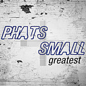 Greatest - Phats & Small von Phats & Small