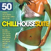 Chill House Suite Top 50 (Essential Chilled Grooves from the Best Lounges, Bars & Clubs) by Various Artists