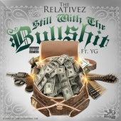 Still Wit The Bullsh*t (feat. YG) - Single de The Relativez
