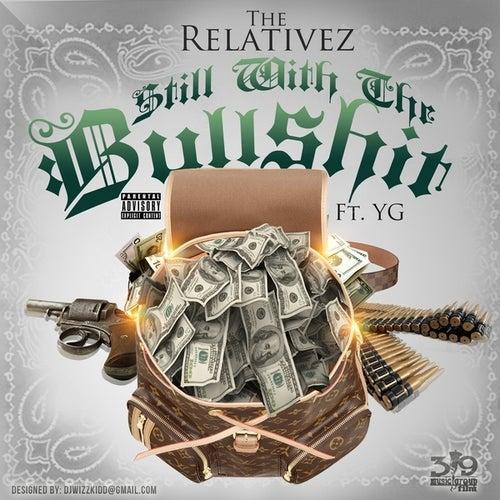 Still Wit The Bullsh*t (feat. YG) - Single by The Relativez