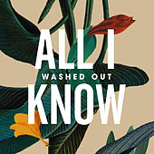 All I Know de Washed Out