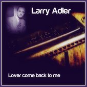 Lover Come Back to Me von Larry Adler