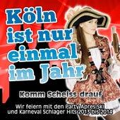 Köln ist nur einmal im Jahr - Komm Scheiss drauf (Wir feiern mit den Party Apres Ski und Karneval Schlager Hits 2013 bis 2014) de Various Artists