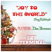 Joy to the World / Sing Hallelujah (feat. Dan Bremnes) by Sky Terminal