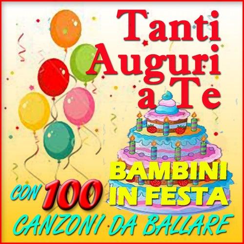 Tanti Auguri A Te Bambini In Festa Con 100 Canzoni Von Various