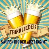 Trinklieder - Saufen bis der Arzt kommt de Various Artists