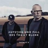 Aufstieg und Fall des Tommy Blank by Thomas D
