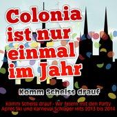 Colonia ist nur einmal im Jahr - Komm Scheiss drauf (Komm Scheiss drauf - Wir feiern mit den Party Apres Ski und Karneval Schlager Hits 2013 bis 2014) de Various Artists