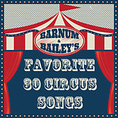 Barnum and Bailey's Favorite: 30 Circus Songs Including Entry of the Gladiators, Barnum and Bailey's Favorite, Those Magnificent Men in Their Flying Machines, And Ringling Brothers Grand Entry! by Various Artists