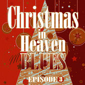 Christmas in Heaven Blues (Episode 4) by Various Artists