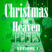 Christmas in Heaven Blues (Episode 3) by Various Artists