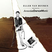 Eller Van Buuren Presents Acoustic Dance Music by Eller van Buuren