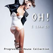Oh! I Like It - Progressive House Collection de Various Artists