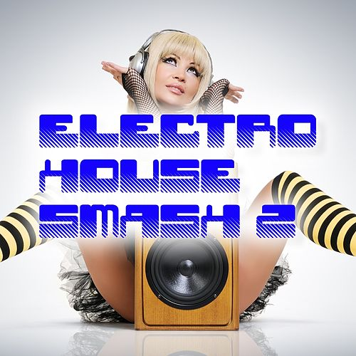 Electro House Smash, Vol. 2 by Various Artists