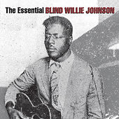 The Essential Blind Willie Johnson by Blind Willie Johnson