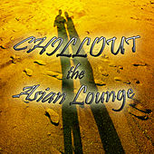 Chillout the Asian Lounge by Various Artists