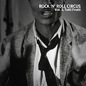 Rock 'N' Roll Circus, Vol. 3: Tutti Frutti von Various Artists