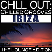 Chill Out: Chilled Grooves Ibiza (The Lounge Edition) by Various Artists