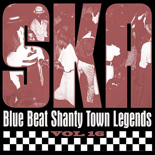 Ska - Blue Beat Shanty Town Legends, Vol. 16 by Various Artists