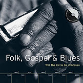 Folk, Gospel & Blues: Will The Circle Be Unbroken by Various Artists