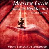 Música Guía para la Meditación: Música Continua Sin Interrupción by Chris Conway