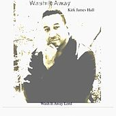 Wash It Away by Kirk James Hall