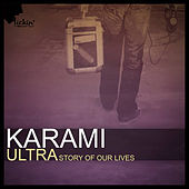 Ultra (Story of Our Lives) by Karami