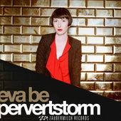 Pervertstorm von Eva Be