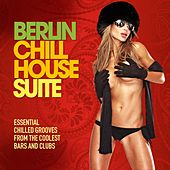 Berlin Chill House Suite (Essential Chilled Grooves from the Coolest Bars & Clubs) de Various Artists