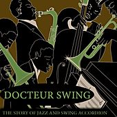 Docteur Swing (The Story of Jazz and Swing Accordion) by Various Artists
