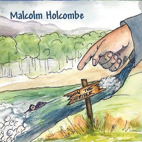 Down The River by Malcolm Holcombe