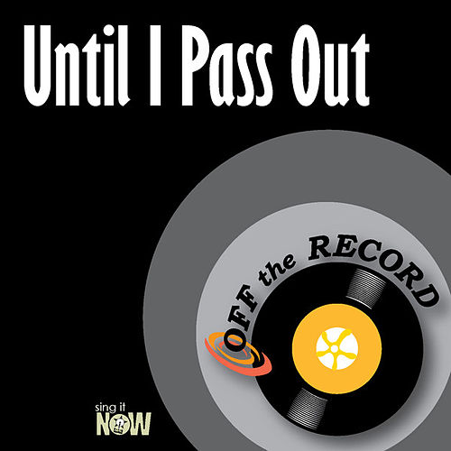Until I Pass out by Off the Record
