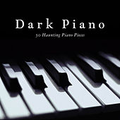 Dark Piano (50 Haunting Piano Pieces) by Various Artists