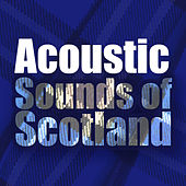Acoustic Sounds of Scotland di Various Artists