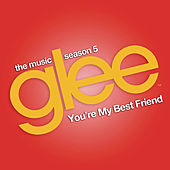 You're My Best Friend (Glee Cast Version) di Glee Cast