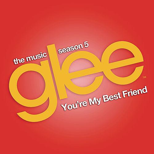 You're My Best Friend (Glee Cast Version) de Glee Cast