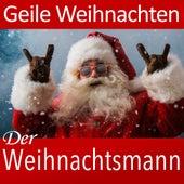 Geile Weihnachten Mit Den Schönsten Weihnachtsliedern Aller Zeiten von Weihnachtsmann