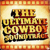 The Ultimate Cowboy Soundtrack (50 Famous Western Movie Country Classics) by Various Artists