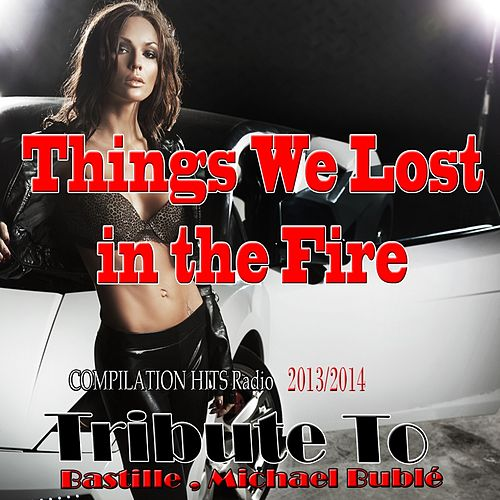 Things We Lost in the Fire: Tribute To Bastille, Showtek (Compilation Hits Radio 2013/2014) by Various Artists
