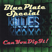 Can You Dig It ! by Blue Plate Special