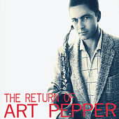The Return of Art Pepper (Remastered) by Art Pepper