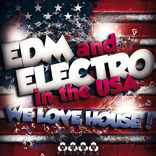 EDM and Electro in the USA - We love House! by Various Artists