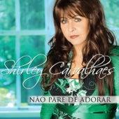 Não Pare de Adorar by Shirley Carvalhaes