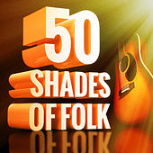 50 Shades of Folk Music (Acoustic Guitars, Country Music and Folk Songs) de Various Artists